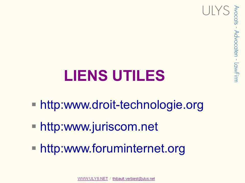WWW.ULYS.NET / thibault.verbiest@ulys.netWWW.ULYS.NETthibault.verbiest@ulys.net LIENS UTILES http:www.droit-technologie.org http:www.juriscom.net http:www.foruminternet.org