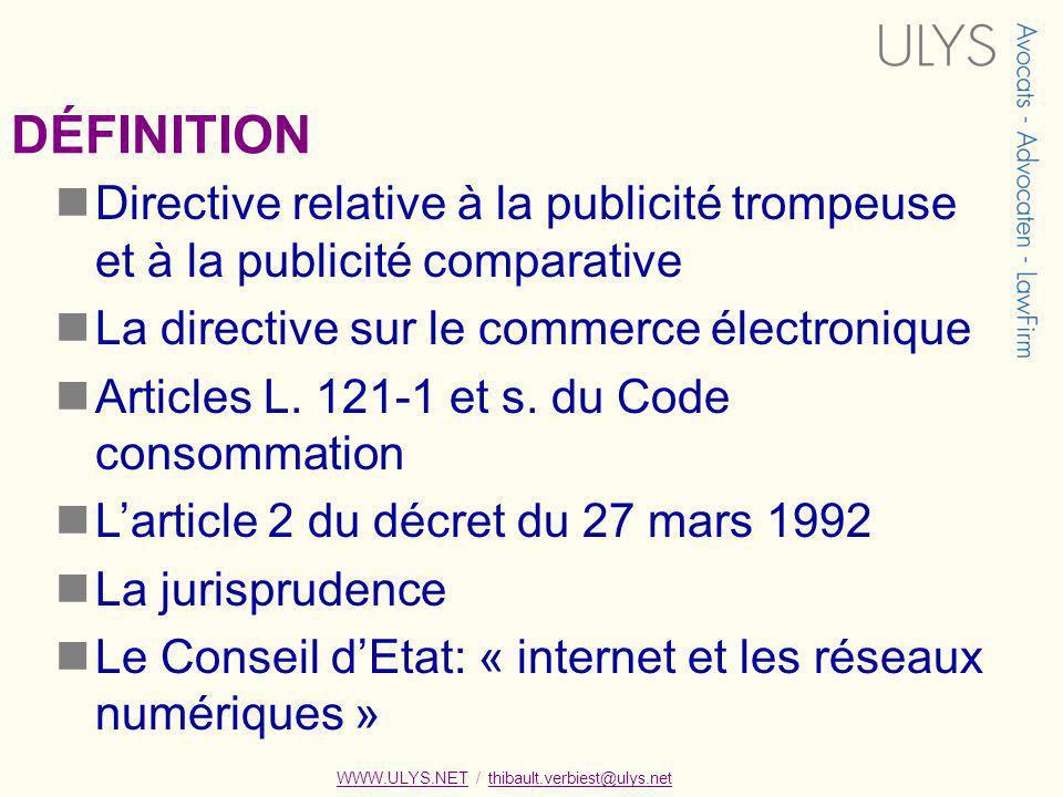DÉFINITION Directive relative à la publicité trompeuse et à la publicité comparative La directive sur le commerce électronique Articles L.