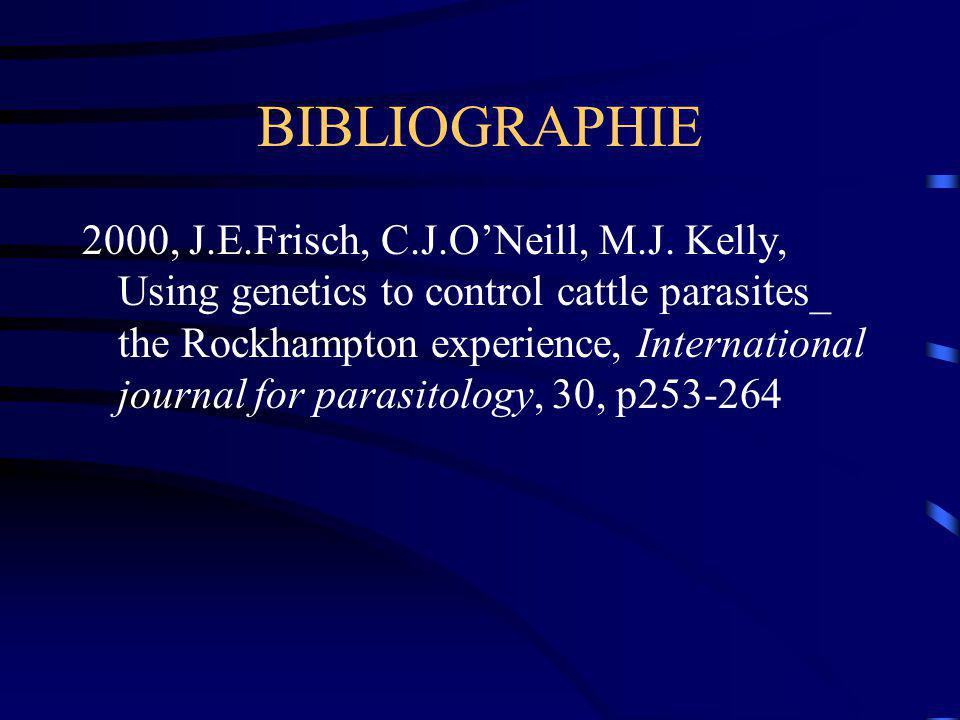 BIBLIOGRAPHIE 2000, J.E.Frisch, C.J.ONeill, M.J. Kelly, Using genetics to control cattle parasites_ the Rockhampton experience, International journal
