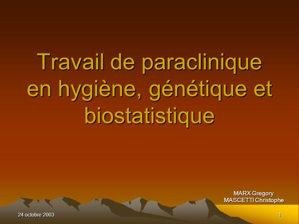 24 octobre 2003 1 Travail de paraclinique en hygiène, génétique et biostatistique MARX Gregory MASCETTI Christophe