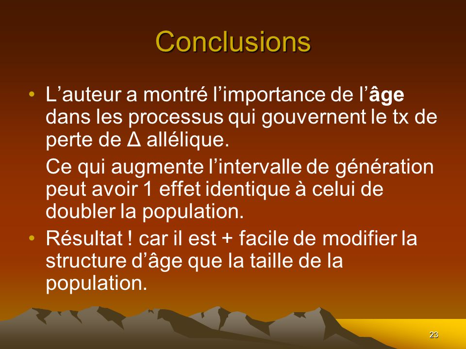 23 Conclusions Lauteur a montré limportance de lâge dans les processus qui gouvernent le tx de perte de Δ allélique. Ce qui augmente lintervalle de gé