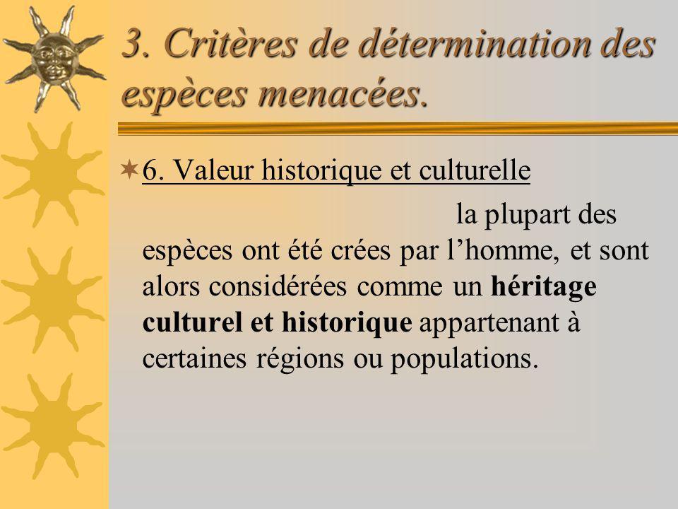 3. Critères de détermination des espèces menacées. 6. Valeur historique et culturelle la plupart des espèces ont été crées par lhomme, et sont alors c