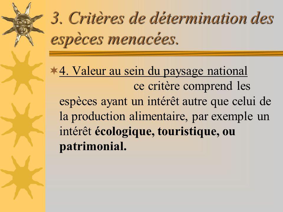 3. Critères de détermination des espèces menacées. 4. Valeur au sein du paysage national ce critère comprend les espèces ayant un intérêt autre que ce