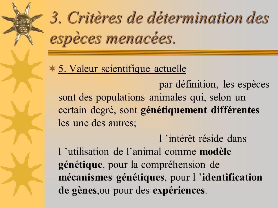 3. Critères de détermination des espèces menacées. 5. Valeur scientifique actuelle par définition, les espèces sont des populations animales qui, selo