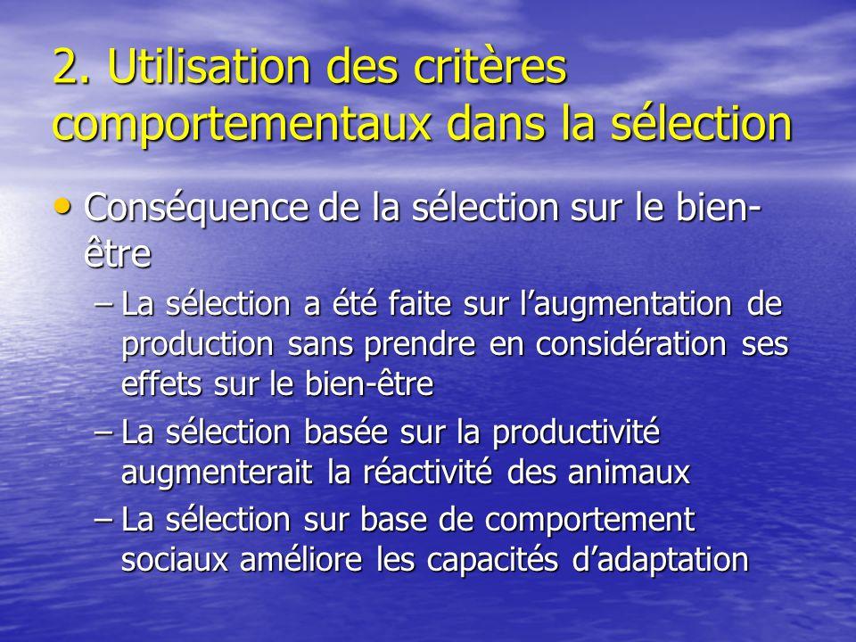 2. Utilisation des critères comportementaux dans la sélection Conséquence de la sélection sur le bien- être Conséquence de la sélection sur le bien- ê
