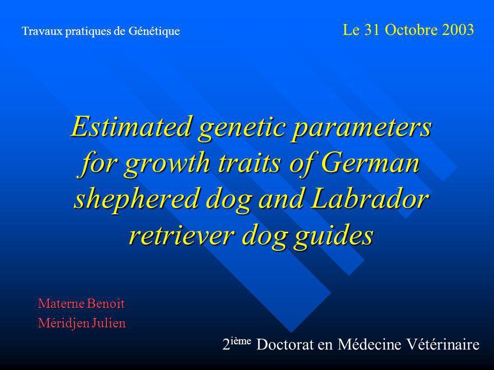 Estimated genetic parameters for growth traits of German shephered dog and Labrador retriever dog guides Materne Benoît Méridjen Julien Travaux pratiq
