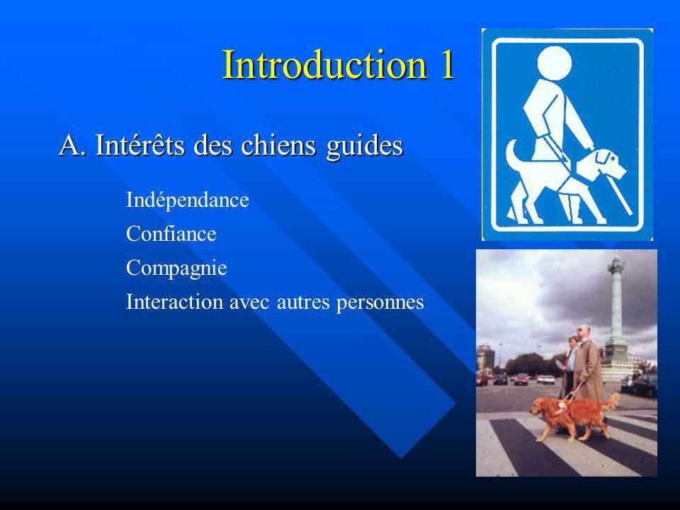 Introduction 1 A. Intérêts des chiens guides Indépendance Confiance Compagnie Interaction avec autres personnes