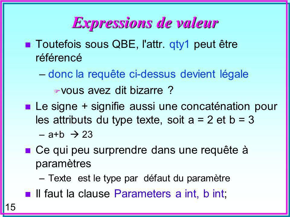 15 Expressions de valeur n Toutefois sous QBE, l attr.