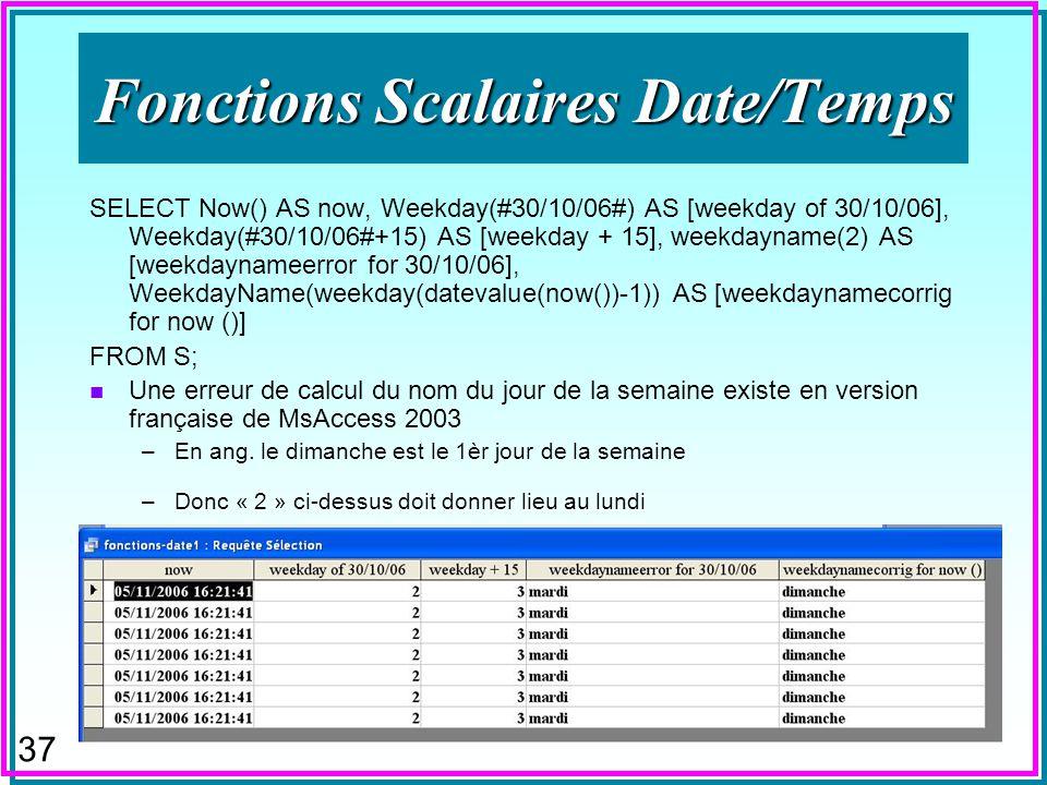 36 Valeurs nulles n Fonctions scalaires –peuvent sappliquer aux nuls –ABS, INT, LCASE... (nul) = nul –peuvent générer une erreur F LOG (nul) -> #Error
