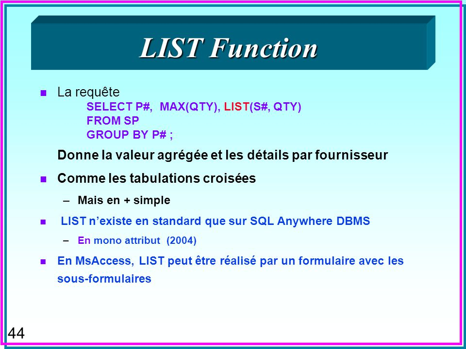 43 HAVING avec Une Sous-requête SELECT TOP 2 SP.[S#], Avg(SP.Qty) AS Moyenne FROM SP GROUP BY SP.[S#] HAVING (((Avg(SP.Qty))> (select avg(qty) from sp