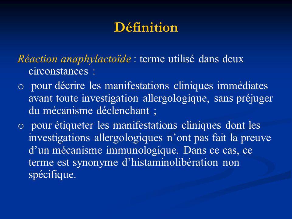Définition Réaction anaphylactoïde : terme utilisé dans deux circonstances : o pour décrire les manifestations cliniques immédiates avant toute invest