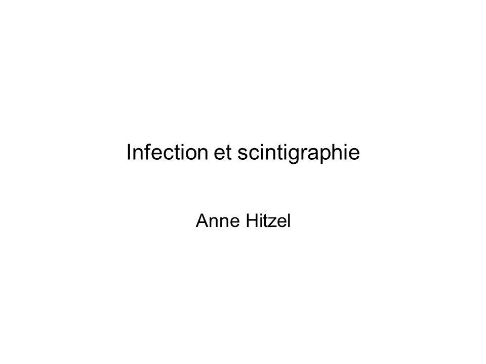Infection et scintigraphie Anne Hitzel