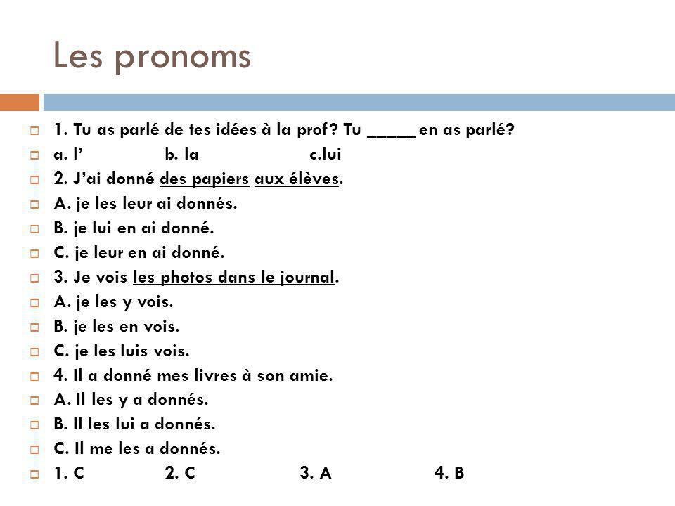 Les pronoms 1.Tu as parlé de tes idées à la prof.