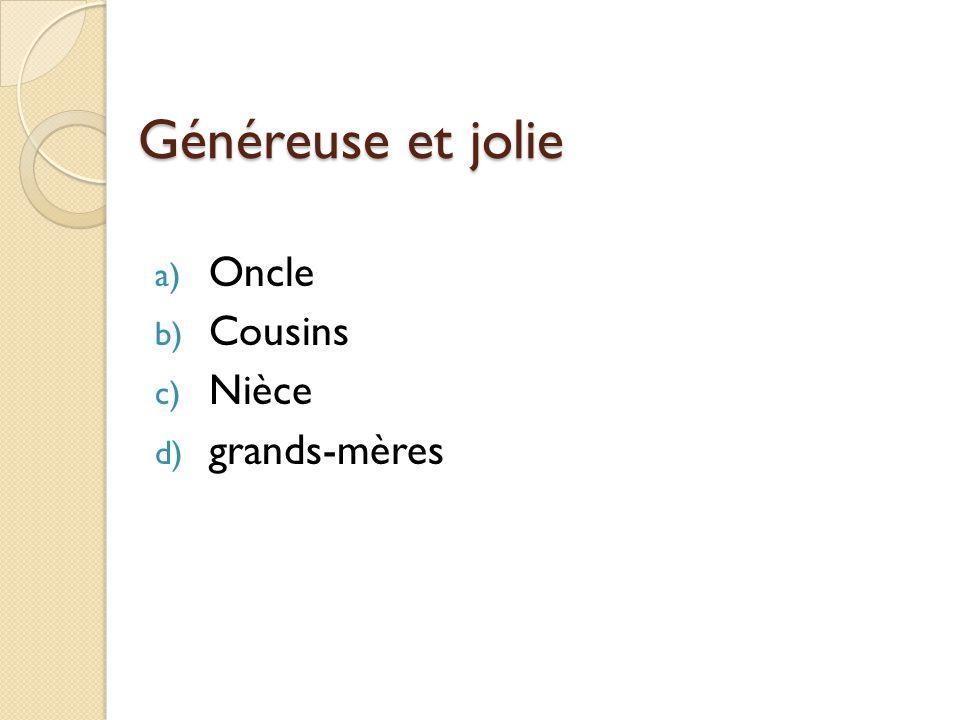 Généreuse et jolie a) Oncle b) Cousins c) Nièce d) grands-mères