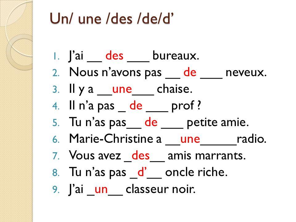 Un/ une /des /de/d 1. Jai __ des ___ bureaux. 2.
