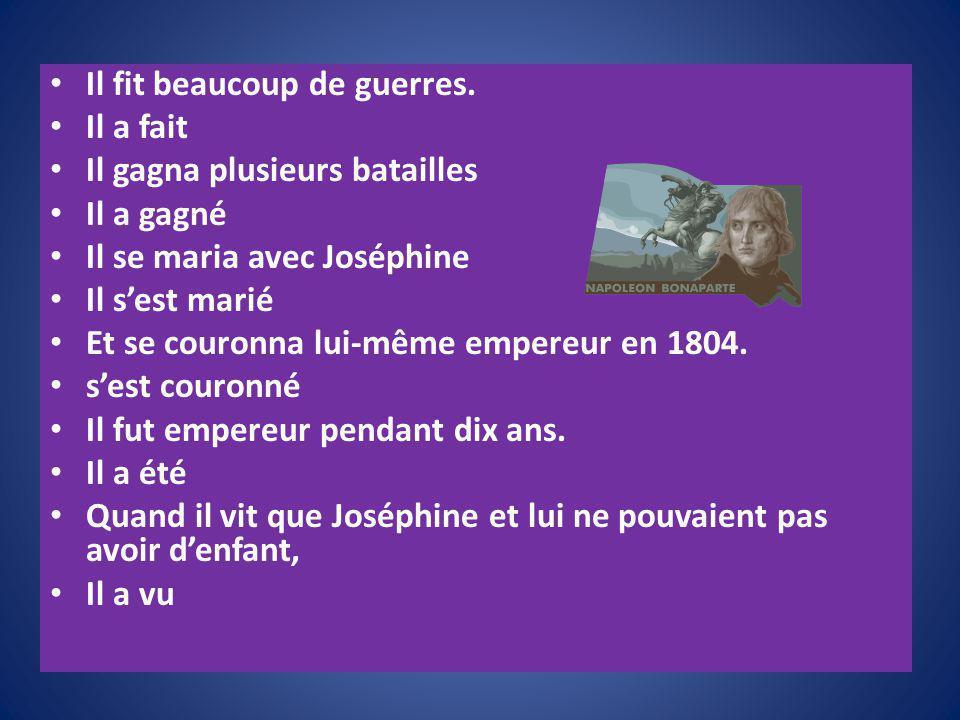 Il fit beaucoup de guerres. Il a fait Il gagna plusieurs batailles Il a gagné Il se maria avec Joséphine Il sest marié Et se couronna lui-même empereu