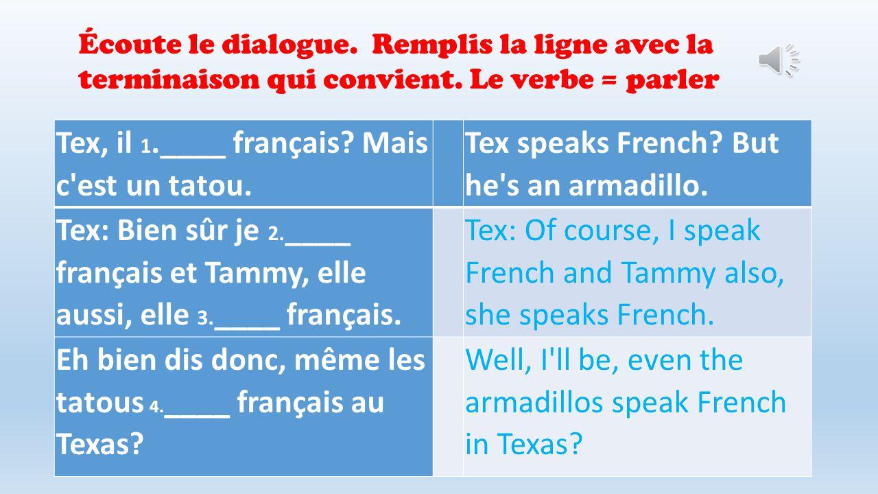 Tex, il 1.____ français.Mais c est un tatou. Tex speaks French.