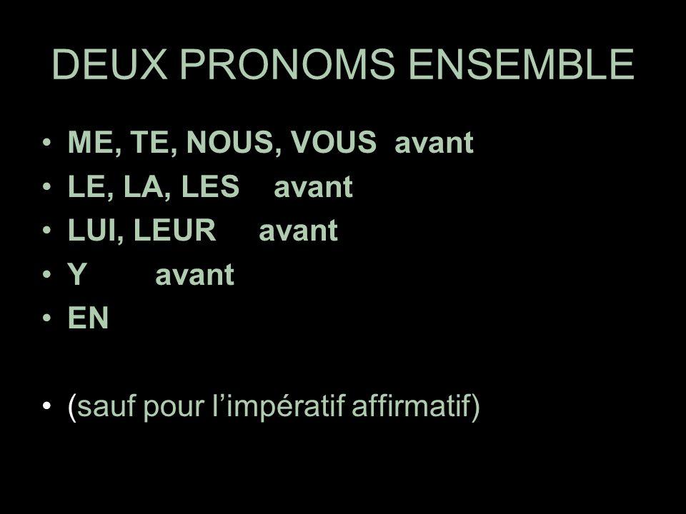 DEUX PRONOMS ENSEMBLE ME, TE, NOUS, VOUS avant LE, LA, LES avant LUI, LEUR avant Y avant EN (sauf pour limpératif affirmatif)