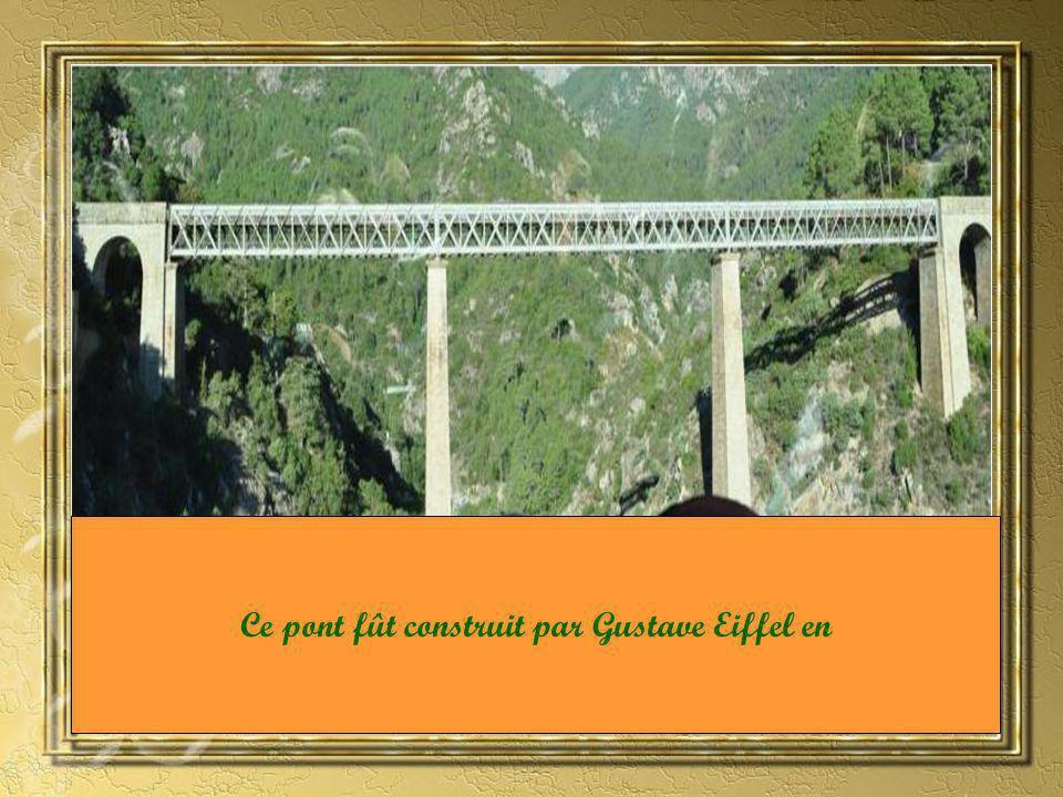 Ce pont fût construit par Gustave Eiffel en
