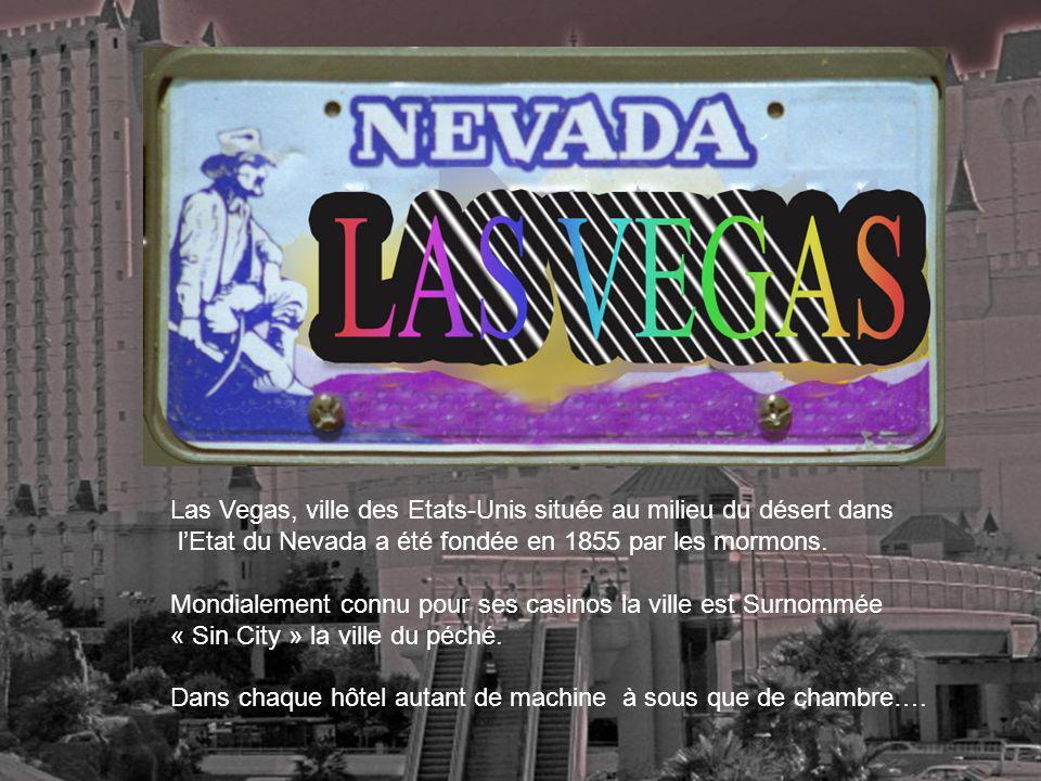 Las Vegas, ville des Etats-Unis située au milieu du désert dans lEtat du Nevada a été fondée en 1855 par les mormons.