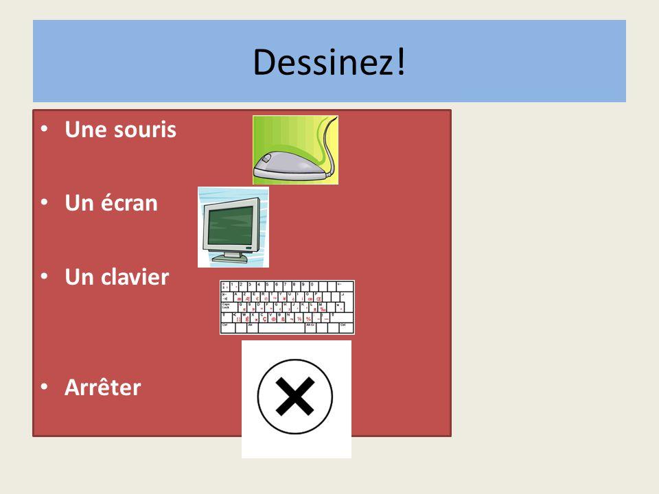 Dessinez! Une souris Un écran Un clavier Arrêter