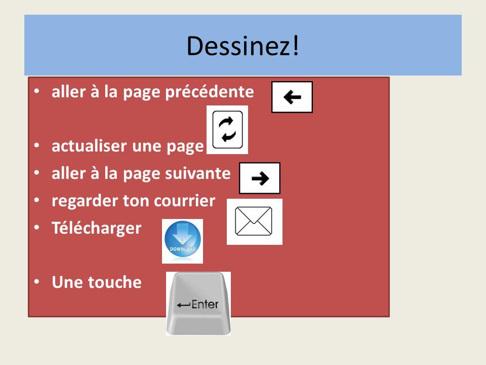 Dessinez! aller à la page précédente actualiser une page aller à la page suivante regarder ton courrier Télécharger Une touche