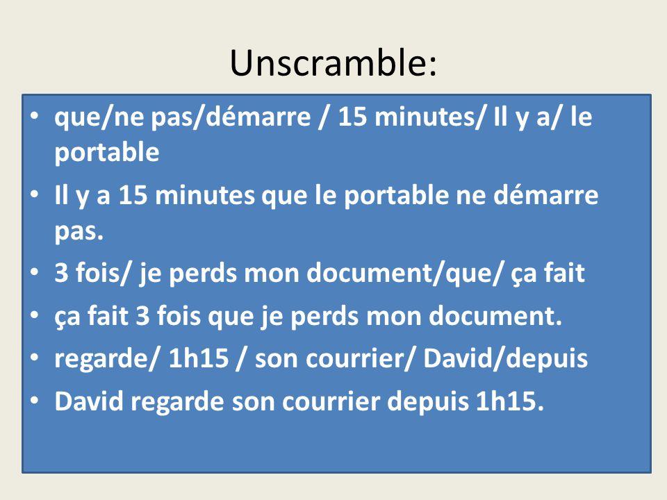 Unscramble: que/ne pas/démarre / 15 minutes/ Il y a/ le portable Il y a 15 minutes que le portable ne démarre pas. 3 fois/ je perds mon document/que/