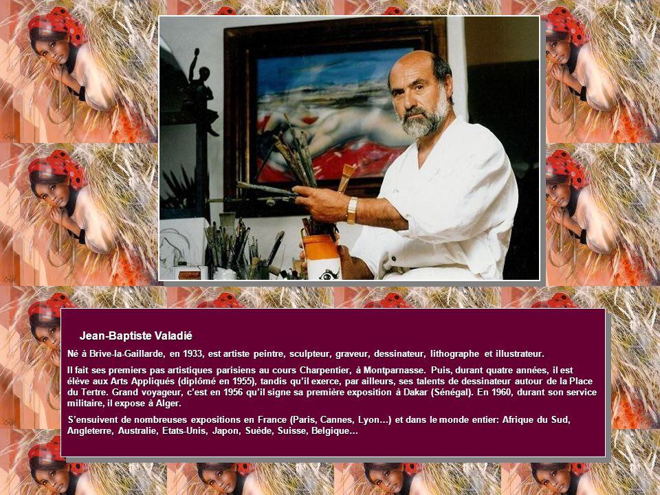 Jean-Baptiste Valadié Né à Brive-la-Gaillarde, en 1933, est artiste peintre, sculpteur, graveur, dessinateur, lithographe et illustrateur.