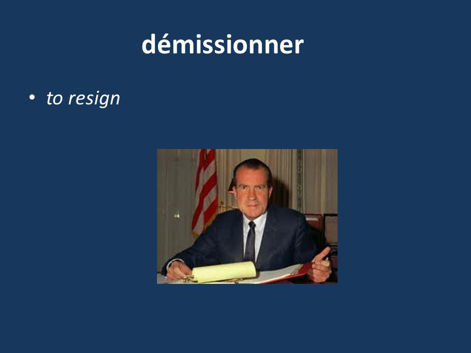 démissionner to resign