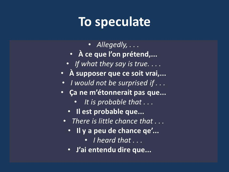 To speculate Allegedly,... À ce que lon prétend,...