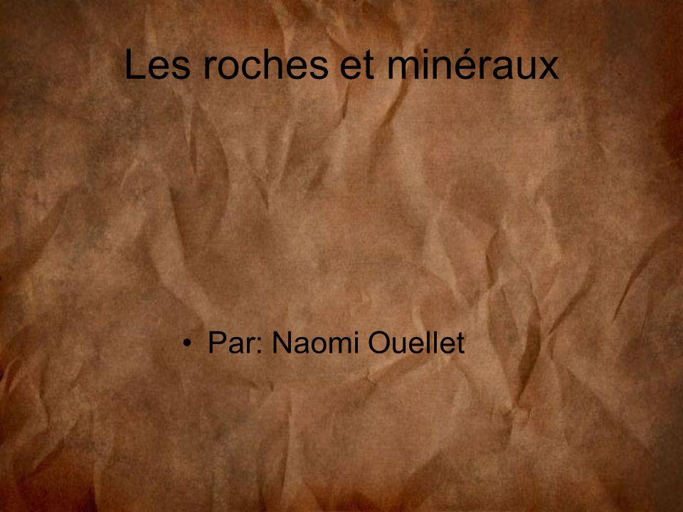 Les roches et minéraux Par: Naomi Ouellet