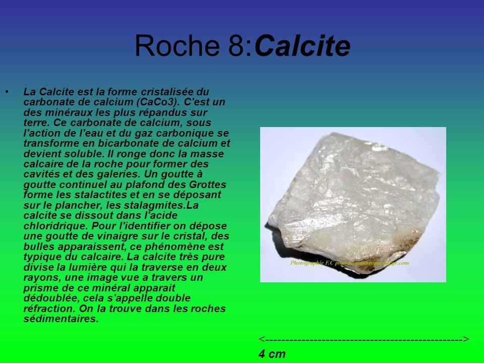 Roche 8:Calcite La Calcite est la forme cristalisée du carbonate de calcium (CaCo3).