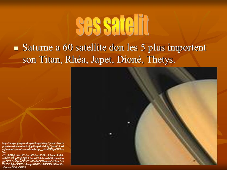 Saturne a 60 satellite don les 5 plus importent son Titan, Rhéa, Japet, Dioné, Thetys. Saturne a 60 satellite don les 5 plus importent son Titan, Rhéa