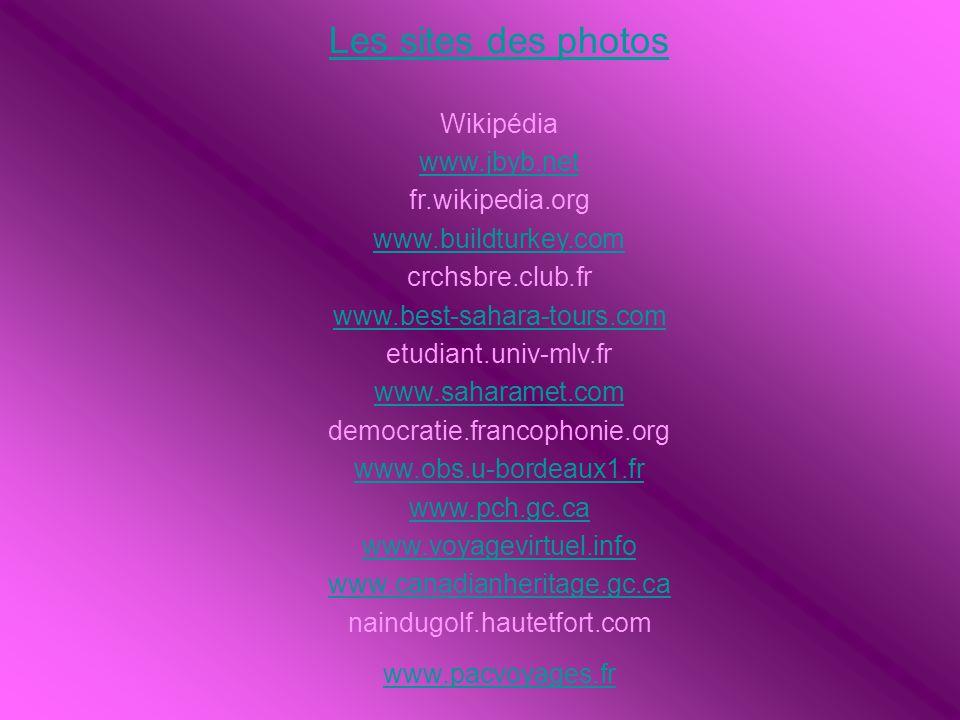 Les sites des photos Wikipédia www.jbyb.net fr.wikipedia.org www.buildturkey.com crchsbre.club.fr www.best-sahara-tours.com etudiant.univ-mlv.fr www.s