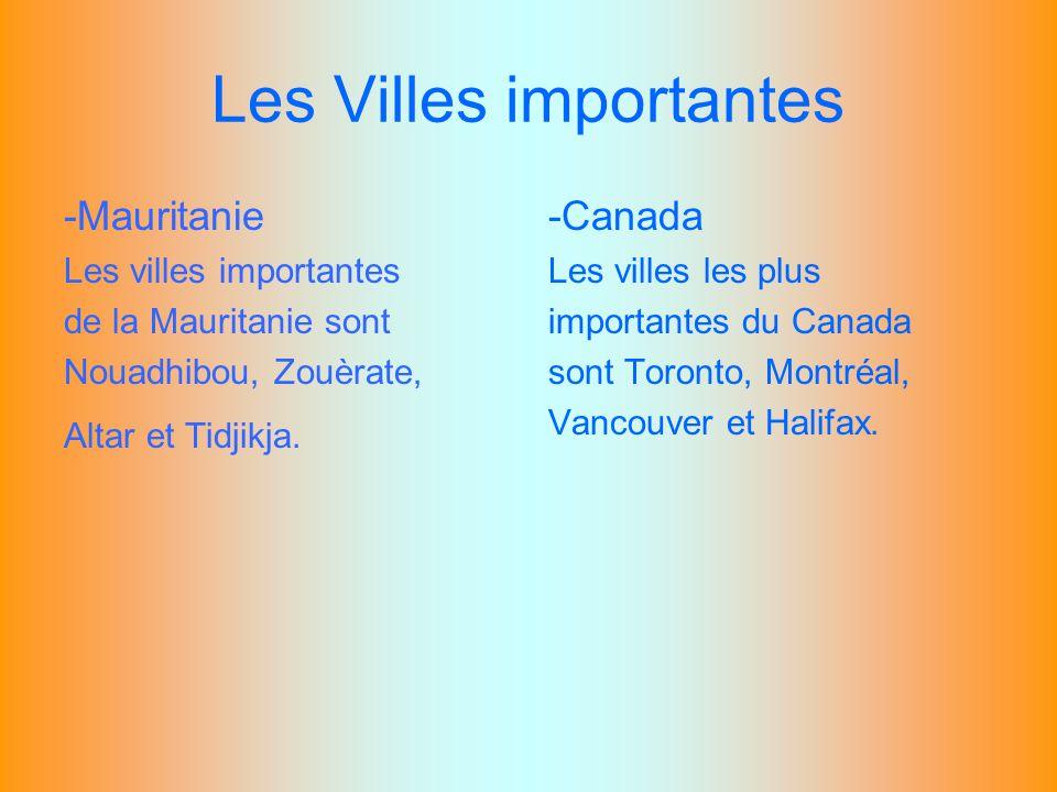 Les Villes importantes -Mauritanie Les villes importantes de la Mauritanie sont Nouadhibou, Zouèrate, Altar et Tidjikja. -Canada Les villes les plus i