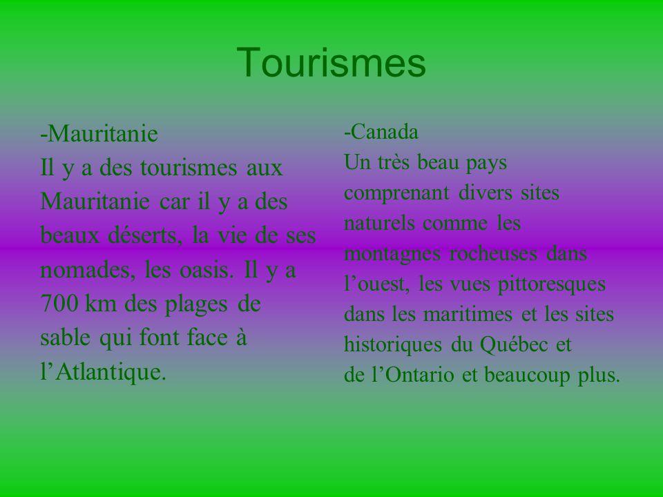 Tourismes -Mauritanie Il y a des tourismes aux Mauritanie car il y a des beaux déserts, la vie de ses nomades, les oasis. Il y a 700 km des plages de