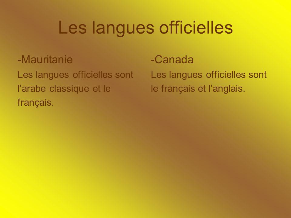 Les langues officielles -Mauritanie Les langues officielles sont larabe classique et le français. -Canada Les langues officielles sont le français et