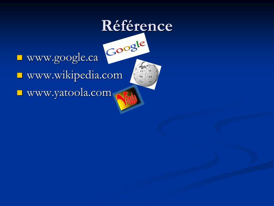 Référence www.google.ca www.google.ca www.wikipedia.com www.wikipedia.com www.yatoola.com www.yatoola.com