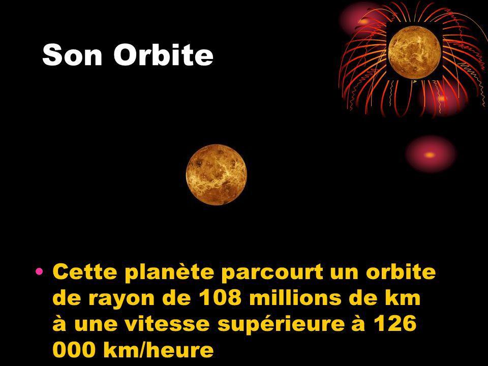 Son Orbite Cette planète parcourt un orbite de rayon de 108 millions de km à une vitesse supérieure à 126 000 km/heure