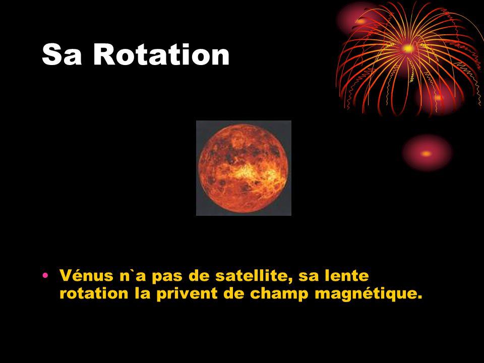 Sa Rotation Vénus n`a pas de satellite, sa lente rotation la privent de champ magnétique.