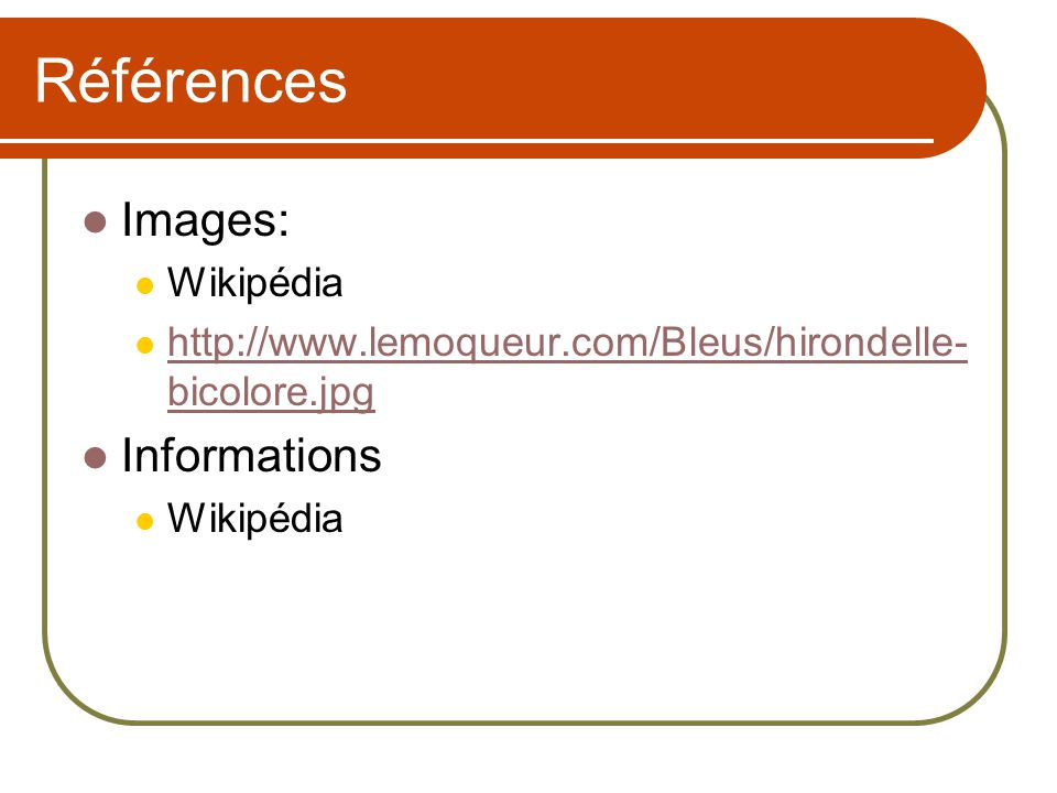 Références Images: Wikipédia http://www.lemoqueur.com/Bleus/hirondelle- bicolore.jpg http://www.lemoqueur.com/Bleus/hirondelle- bicolore.jpg Informati
