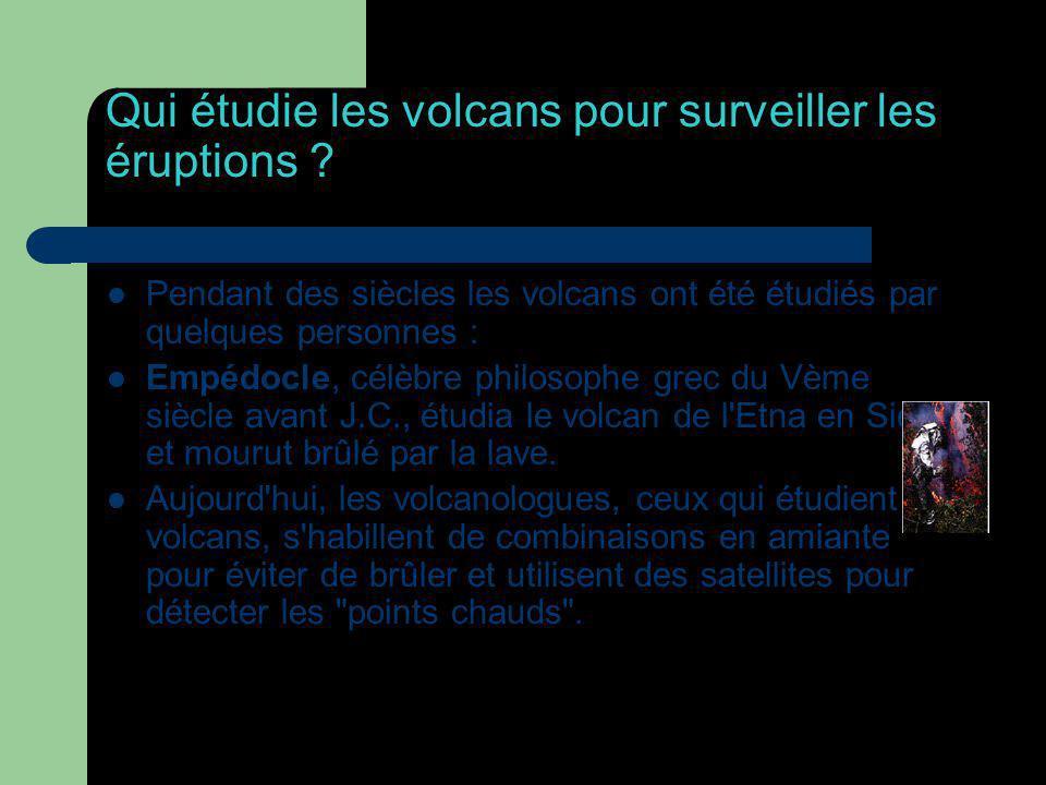 Qui étudie les volcans pour surveiller les éruptions ? Pendant des siècles les volcans ont été étudiés par quelques personnes : Empédocle, célèbre phi