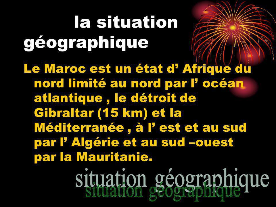 la situation géographique Le Maroc est un état d Afrique du nord limité au nord par l océan atlantique, le détroit de Gibraltar (15 km) et la Méditerranée, à l est et au sud par l Algérie et au sud –ouest par la Mauritanie.