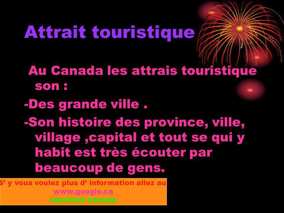 Attrait touristique Au Canada les attrais touristique son : -Des grande ville.