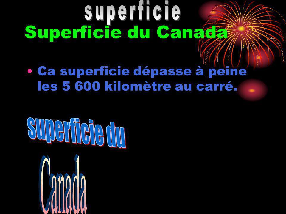 Superficie du Canada Ca superficie dépasse à peine les 5 600 kilomètre au carré.