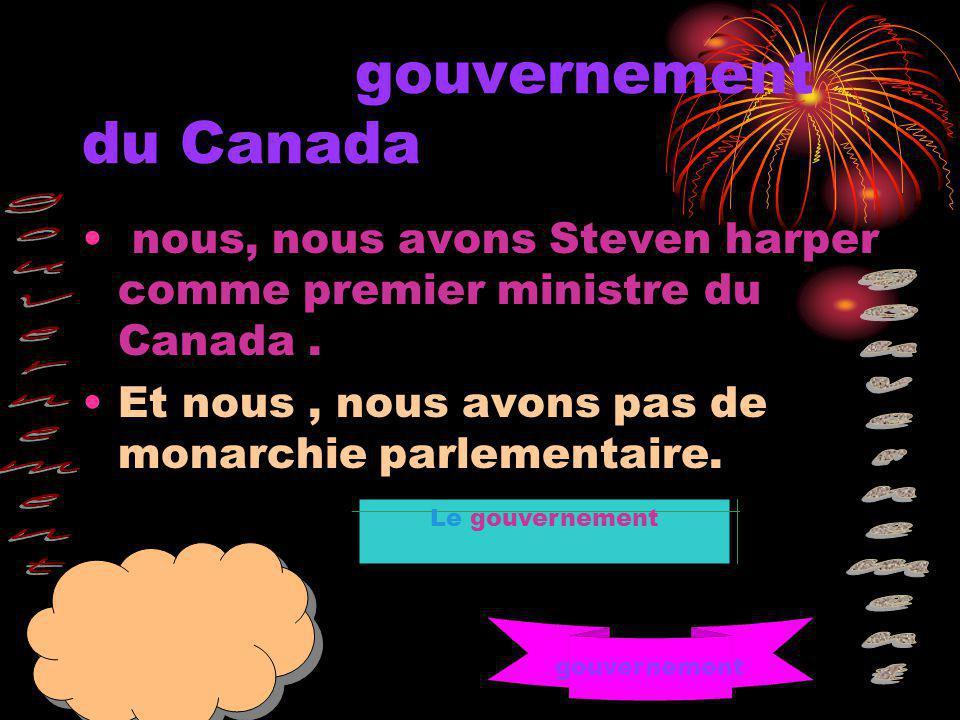 gouvernement du Canada nous, nous avons Steven harper comme premier ministre du Canada.