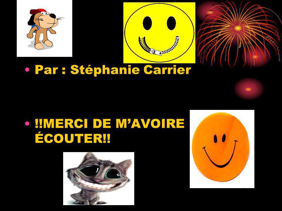 Par : Stéphanie Carrier !!MERCI DE MAVOIRE ÉCOUTER!!