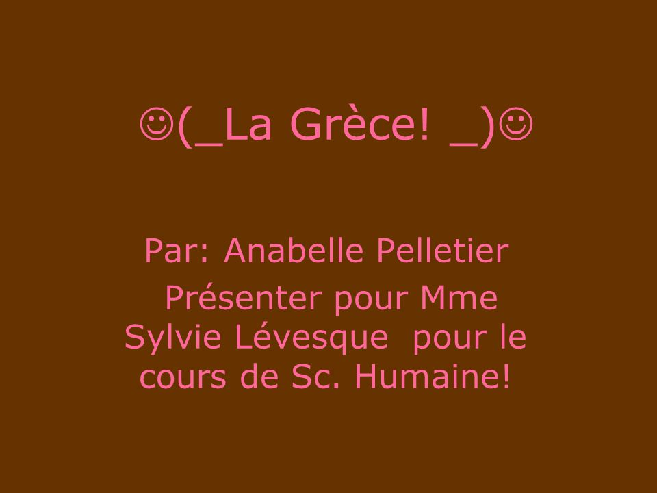 (_La Grèce! _) Par: Anabelle Pelletier Présenter pour Mme Sylvie Lévesque pour le cours de Sc. Humaine!