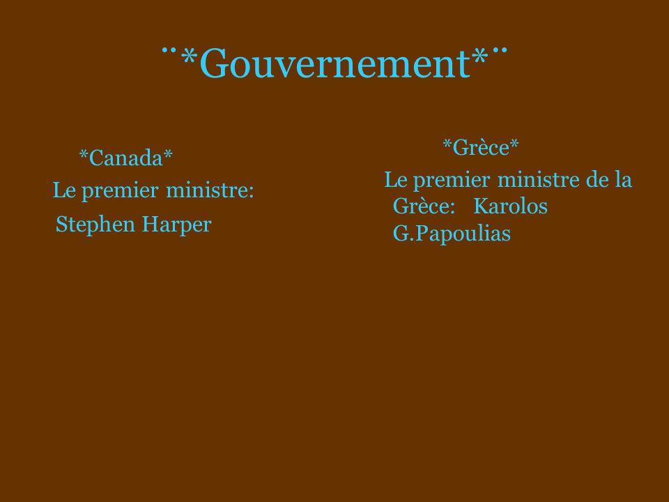 ¨*Gouvernement*¨ *Grèce* Le premier ministre de la Grèce: Karolos G.Papoulias *Canada* Le premier ministre: Stephen Harper