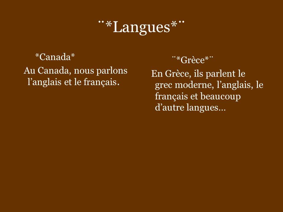 ¨*Langues*¨ *Canada* Au Canada, nous parlons langlais et le français. ¨*Grèce*¨ En Grèce, ils parlent le grec moderne, langlais, le français et beauco
